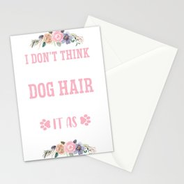 I DON'T THINK OF IT AS DOG HAIR, I THINK OF IT AS CANINE CONFETTI Stationery Cards