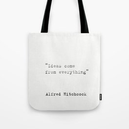 """Ideas come from everything""  Alfred Hitchcock Tote Bag"