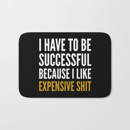 I HAVE TO BE SUCCESSFUL BECAUSE I LIKE EXPENSIVE SHIT (Black) Bath Mat