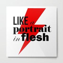 Like A Portrait In Flesh Metal Print