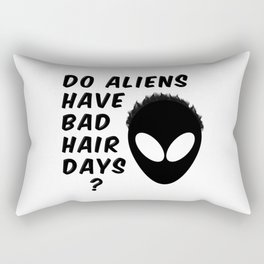 Do Aliens Have Bad Hair Days Rectangular Pillow