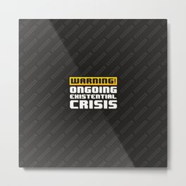 Ongoing Existential Crisis Metal Print