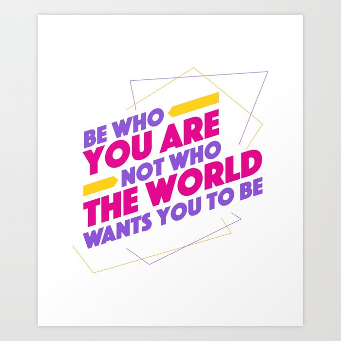 Be Who You Are Not Who The World Wants You To Be Motivational Quotes Art  Print by malgharbawi
