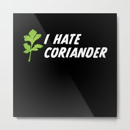 I hate Coriander Gift for Husband / Wife Metal Print