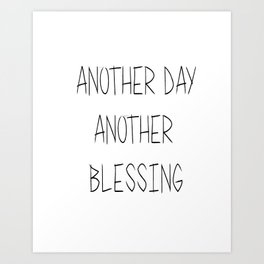 Another Day, Another Blessing Art Print