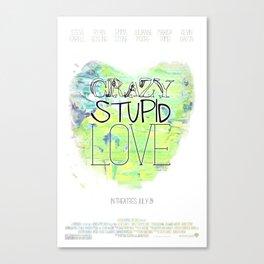 Crazy Stupid Love Canvas Print