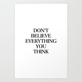 Don't believe everything you think Art Print