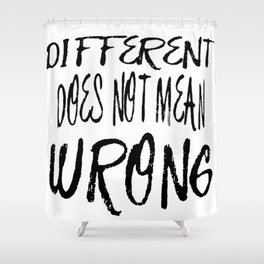Different Does Not Mean Wrong Shower Curtain