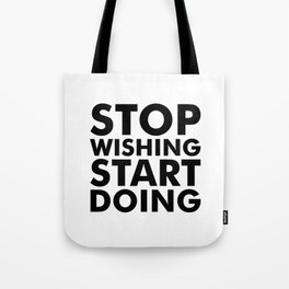 Stop Wishing Start Doing Tote Bag