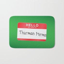 Hello my name is Thurman Merman Bath Mat