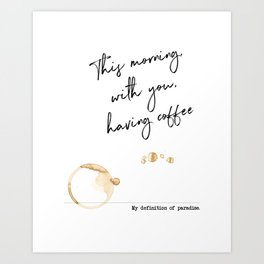 "This morning with you having coffee – Paradise Definition Inspired by ""This morning with her"" Art Print"