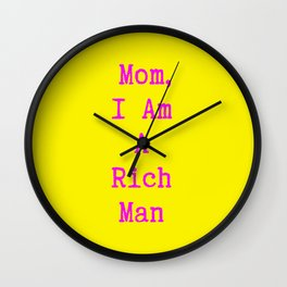 mom, I am a rich man Wall Clock