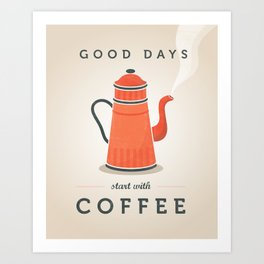 Good days start with coffee. Coffee quote Art Print