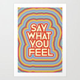 Say What You Feel Art Print