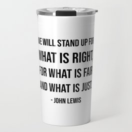 We will stand up for what is right, for what is fair and what is just - John Lewis quote Travel Mug