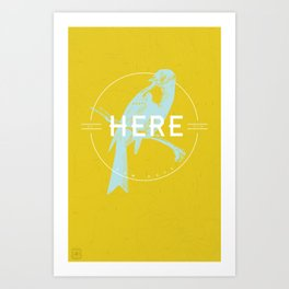 BE HERE NOW Art Print