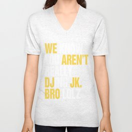 We Know You Aren't Really DJing Jk Bro Unisex V-Neck