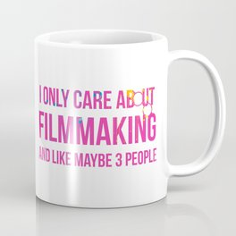 I Only Care About Filmmaking Coffee Mug