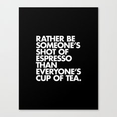 Rather Be Someone's Shot of Espresso Canvas Print
