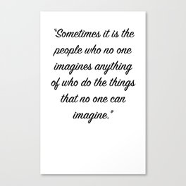 Sometimes it is the people who no one imagines anything of Canvas Print