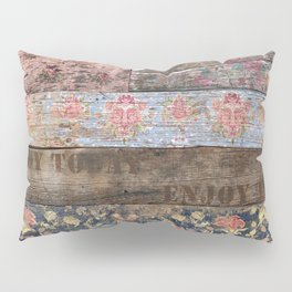 Enjoy Today (Shabby Chic) Pillow Sham