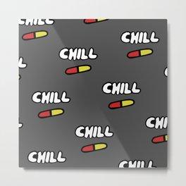 Chill Pill Metal Print