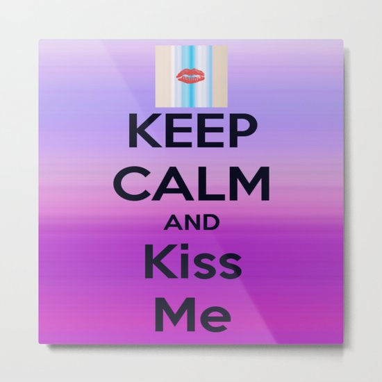 Keep Calm and Kiss me Metal Print