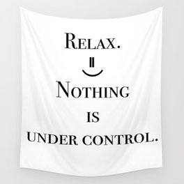 Relax. Nothing is under control. Wall Tapestry