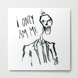 I Only Am Me Metal Print