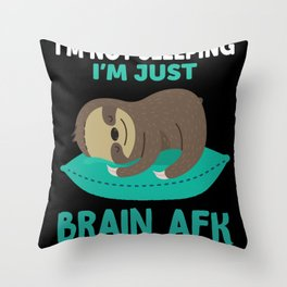 I am not sleeping I am just brain AFK sloth quote Throw Pillow