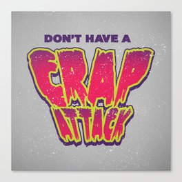 Don't Have a Crap Attack Canvas Print