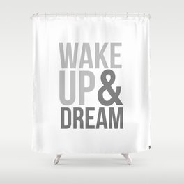 Wake Up and Dream Shower Curtain