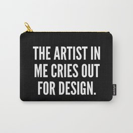 The artist in me cries out for design Carry-All Pouch