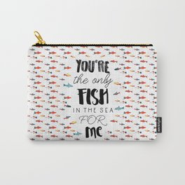 You're the only fish in the sea for me Carry-All Pouch