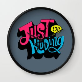 Just Kidding Wall Clock