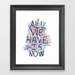 All We Have Is Now Version 2 Framed Art Print
