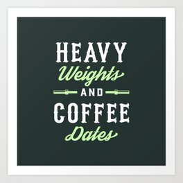 Heavy Weights And Coffee Dates Art Print