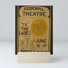 Vintage American Theater Poster - 'To the Ladies' at the Federal Theatre, San Bernardino (1938) Mini Art Print