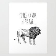 Your'e gonna hear me......ROAR Art Print