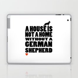 A House is Not a Home Without a German Shepherd Laptop & iPad Skin