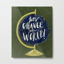 Let's Change The World Metal Print