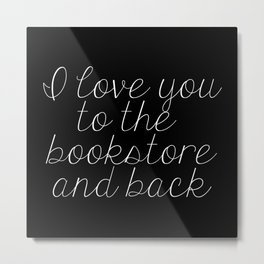 I Love You To The Bookstore And Back (inverted) Metal Print