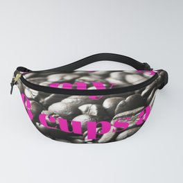 I Always Get My 8 Cups a Day Fanny Pack