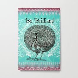 Be Brilliant Metal Print