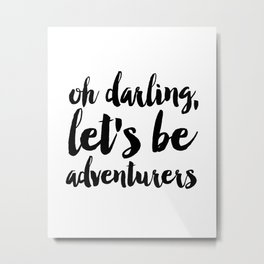 Love Quote Oh Darling Lets Be Adventurers Anniversary Gift For Him For Her Wall Quote Quote Print Metal Print