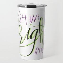 Shine Bright Bitch Travel Mug