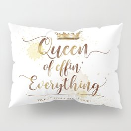 Queen of effin' Everything Pillow Sham