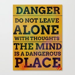 DANGER: Do Not Leave Alone With Thoughts Canvas Print
