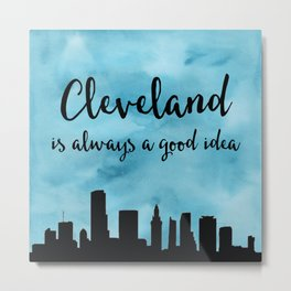 Cleveland Is Always A Good Idea Metal Print