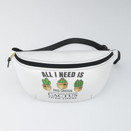 ALL I NEED IS THIS CACTUS Fanny Pack